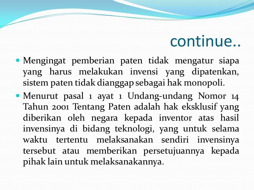 continue.. Mengingat pemberian paten tidak mengatur siapa yang harus melakukan invensi yang dipatenkan, sistem paten tidak dianggap sebagai hak monopo