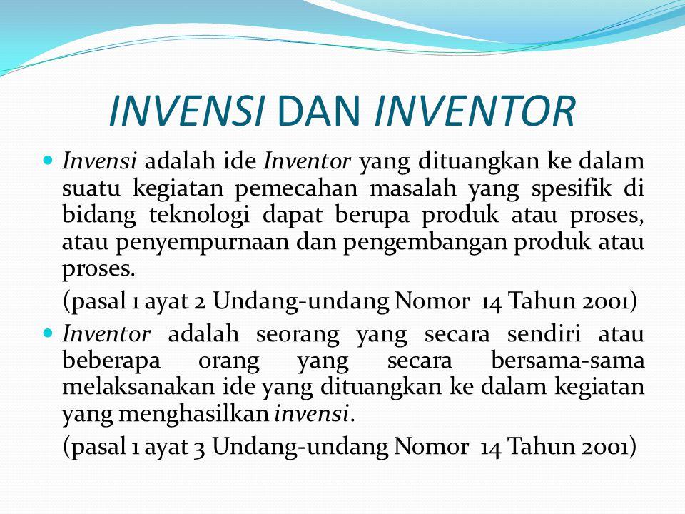 INVENSI DAN INVENTOR Invensi adalah ide Inventor yang dituangkan ke dalam suatu kegiatan pemecahan masalah yang spesifik di bidang teknologi dapat ber