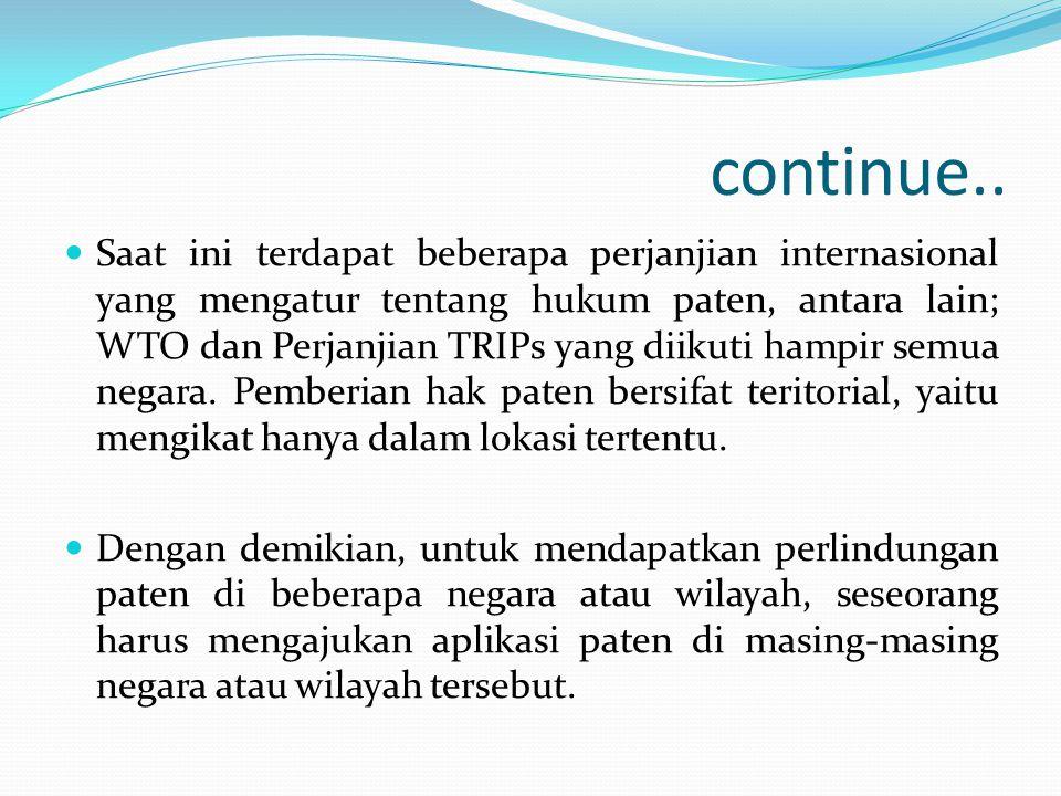 continue.. Saat ini terdapat beberapa perjanjian internasional yang mengatur tentang hukum paten, antara lain; WTO dan Perjanjian TRIPs yang diikuti h