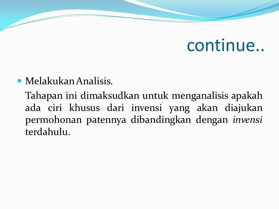continue.. Melakukan Analisis. Tahapan ini dimaksudkan untuk menganalisis apakah ada ciri khusus dari invensi yang akan diajukan permohonan patennya d