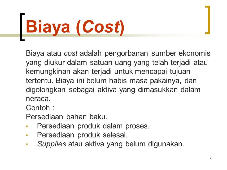 2 Biaya (Cost) Biaya atau cost adalah pengorbanan sumber ekonomis yang diukur dalam satuan uang yang telah terjadi atau kemungkinan akan terjadi untuk mencapai tujuan tertentu.