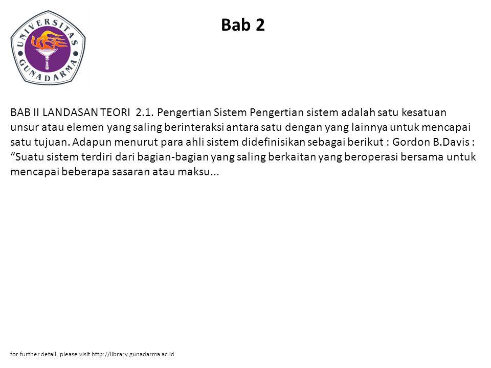 Bab 2 BAB II LANDASAN TEORI 2.1. Pengertian Sistem Pengertian sistem adalah satu kesatuan unsur atau elemen yang saling berinteraksi antara satu denga