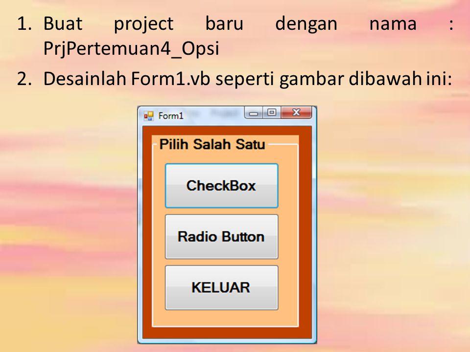 Keterangan untuk Form1: Button CheckBox untuk menampilkan FrmCheckBox Button Radio Button untuk menampilkan FrmRadioButton Button KELUAR untuk keluar dari aplikasi