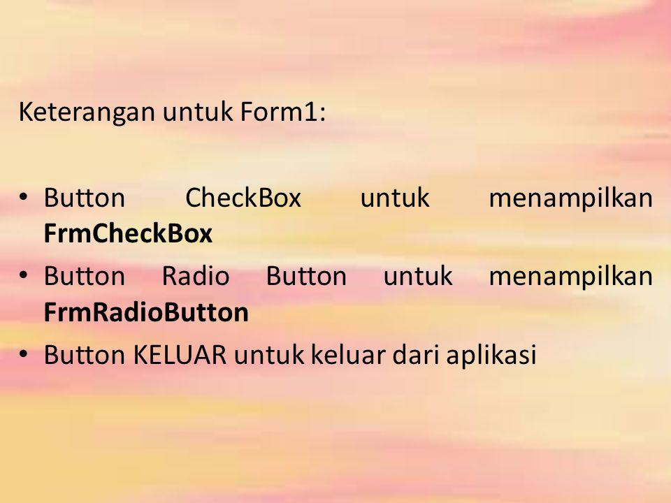 1.Tambahkan Windows Form baru dengan nama : FrmCheckBox 2.Desainlah FrmCheckBox seperti gambar dibawah ini: CheckBox