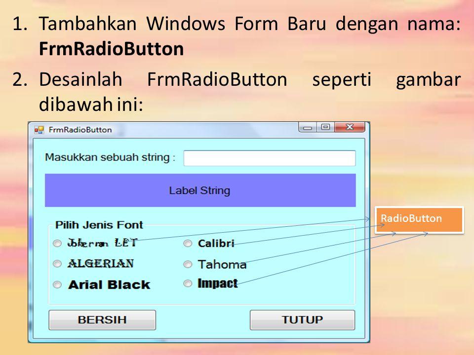 1.Tambahkan Windows Form Baru dengan nama: FrmRadioButton 2.Desainlah FrmRadioButton seperti gambar dibawah ini: RadioButton
