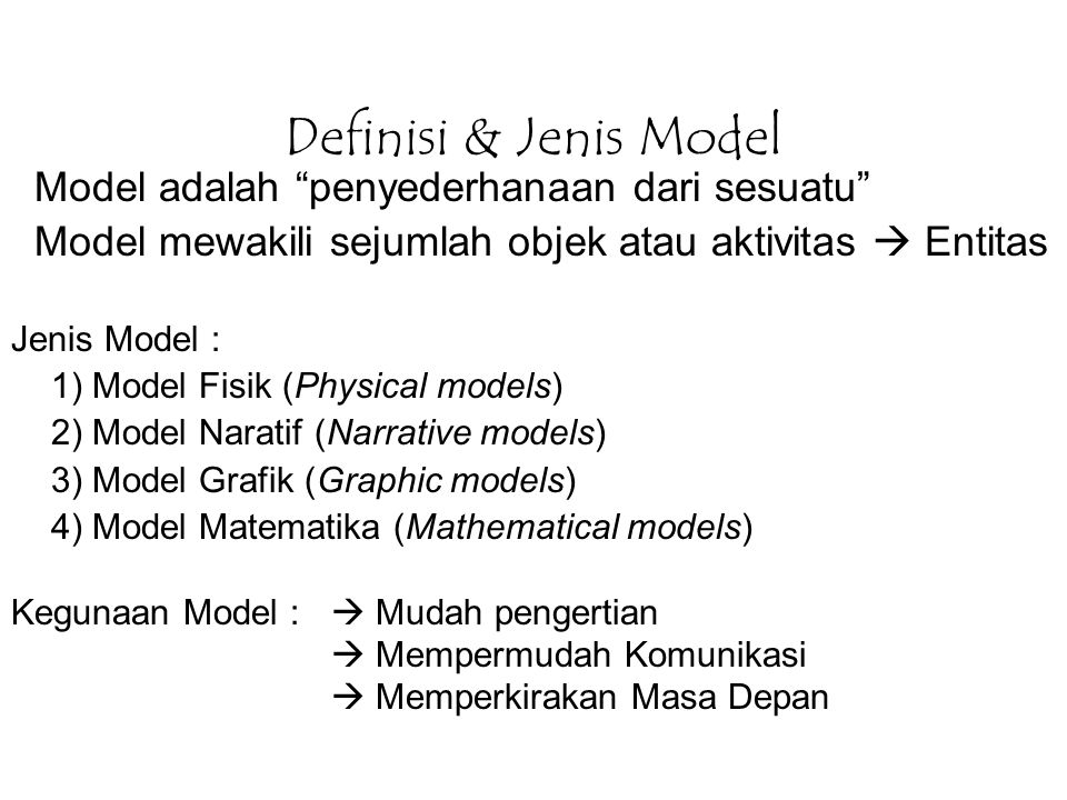 """Definisi & Jenis Model Model adalah """"penyederhanaan dari sesuatu"""" Model mewakili sejumlah objek atau aktivitas  Entitas Jenis Model : 1) Model Fisik"""