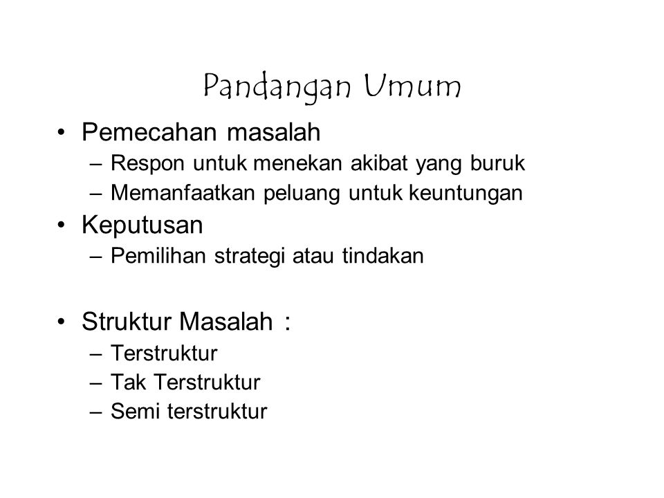 Elemen Pemecahan Masalah Problem Standards Information Problem solver (manager) Problem solver (manager) Solution Alternate solutions Alternate solutions Constraints Desired state Current state Elements of the conceptual system