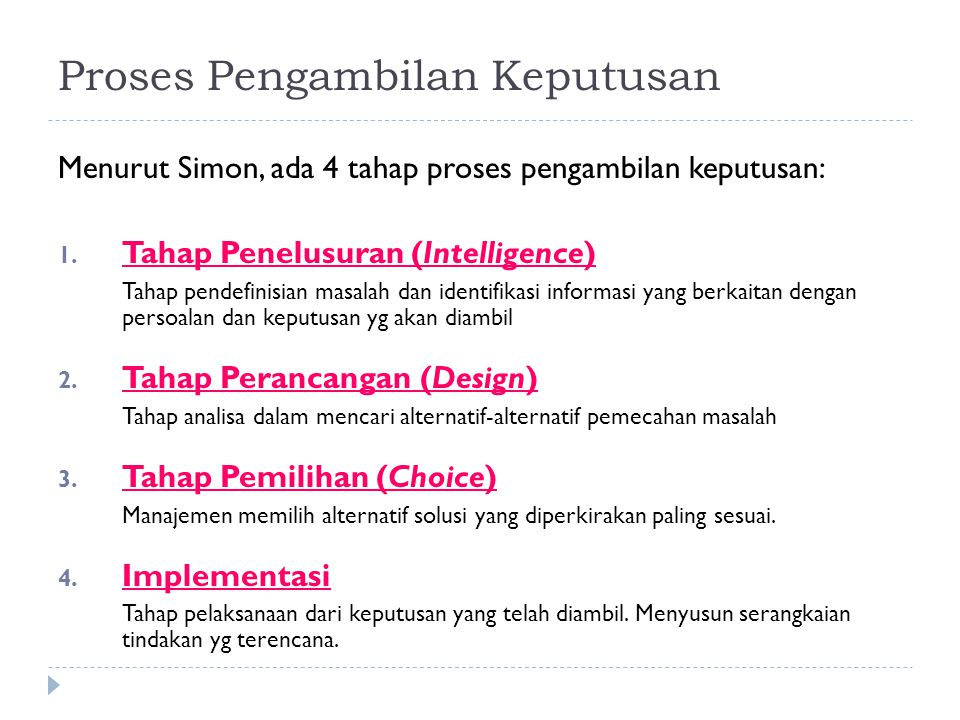Proses Pengambilan Keputusan Menurut Simon, ada 4 tahap proses pengambilan keputusan: 1. Tahap Penelusuran (Intelligence) Tahap pendefinisian masalah