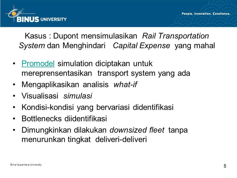 Bina Nusantara University 5 Kasus : Dupont mensimulasikan Rail Transportation System dan Menghindari Capital Expense yang mahal Promodel simulation di