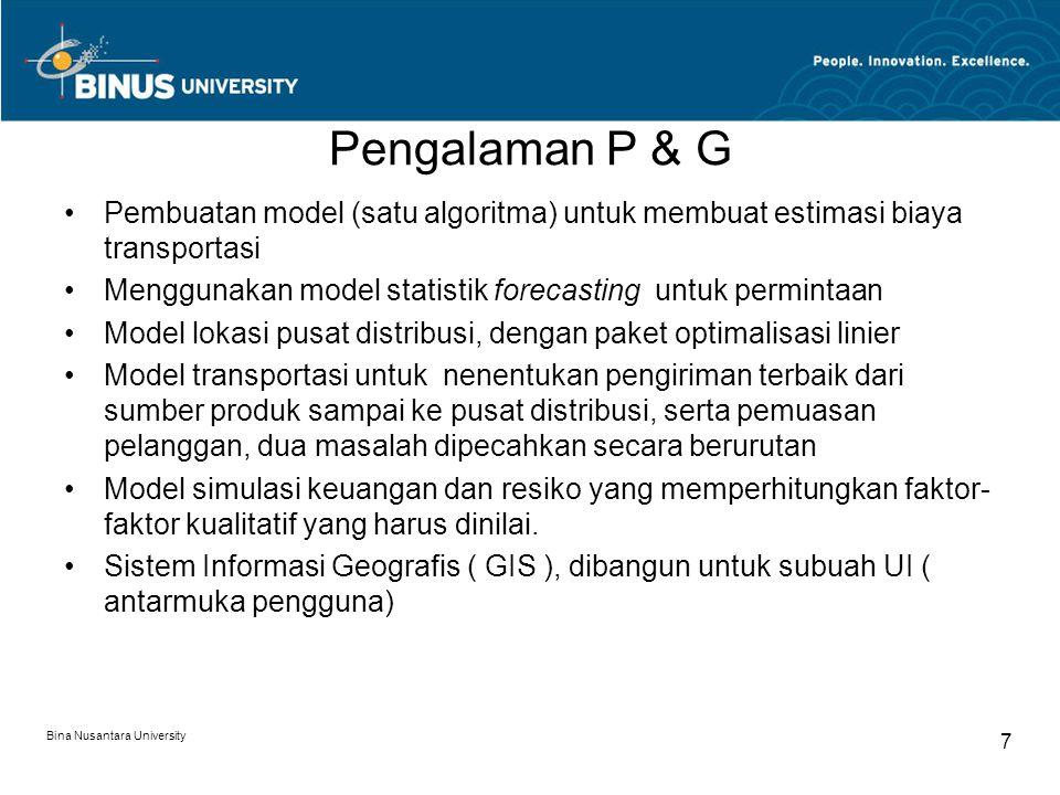Bina Nusantara University 7 Pengalaman P & G Pembuatan model (satu algoritma) untuk membuat estimasi biaya transportasi Menggunakan model statistik fo
