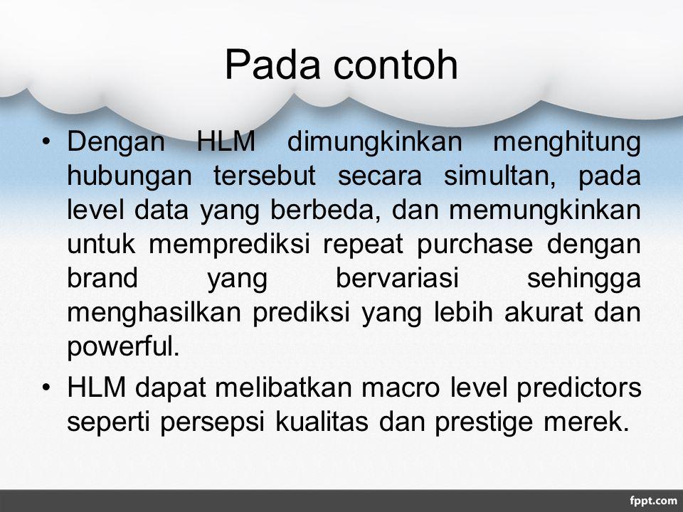 Pada contoh Dengan HLM dimungkinkan menghitung hubungan tersebut secara simultan, pada level data yang berbeda, dan memungkinkan untuk memprediksi repeat purchase dengan brand yang bervariasi sehingga menghasilkan prediksi yang lebih akurat dan powerful.