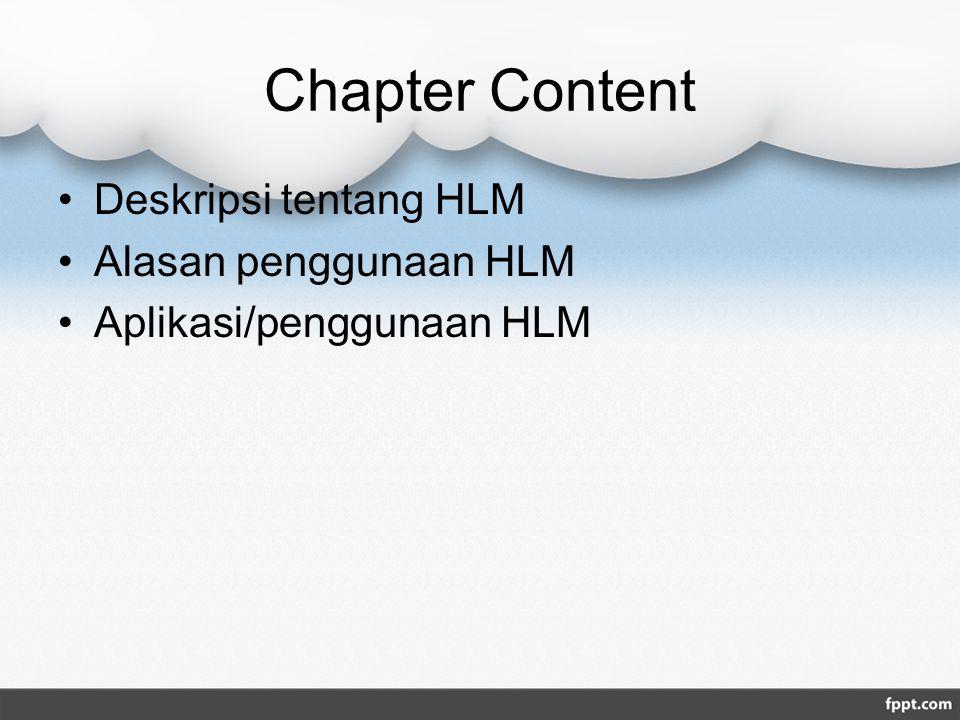 Chapter Content Deskripsi tentang HLM Alasan penggunaan HLM Aplikasi/penggunaan HLM