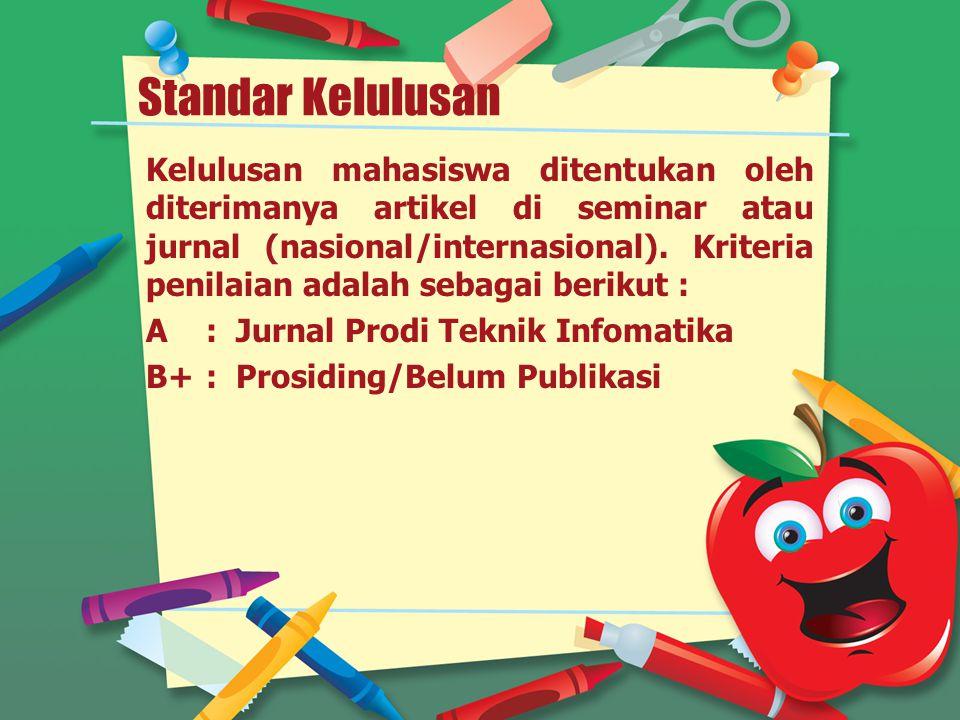 Standar Kelulusan Kelulusan mahasiswa ditentukan oleh diterimanya artikel di seminar atau jurnal (nasional/internasional). Kriteria penilaian adalah s
