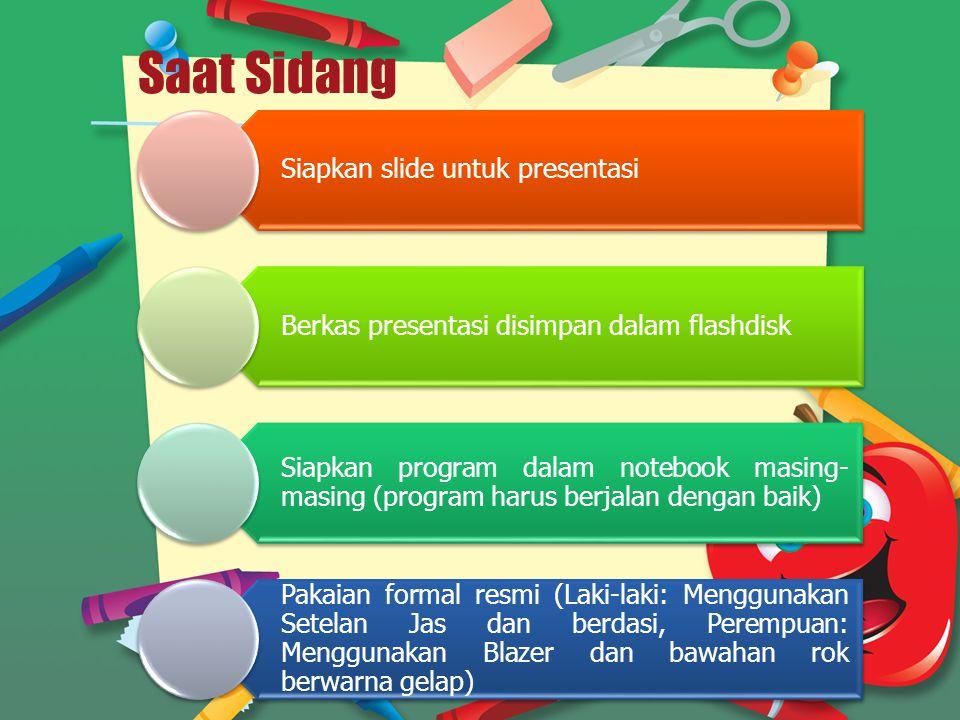 Saat Sidang Siapkan slide untuk presentasi Berkas presentasi disimpan dalam flashdisk Siapkan program dalam notebook masing- masing (program harus ber
