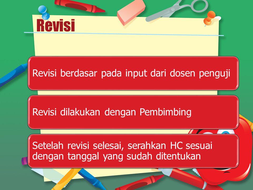 Revisi Revisi berdasar pada input dari dosen pengujiRevisi dilakukan dengan Pembimbing Setelah revisi selesai, serahkan HC sesuai dengan tanggal yang