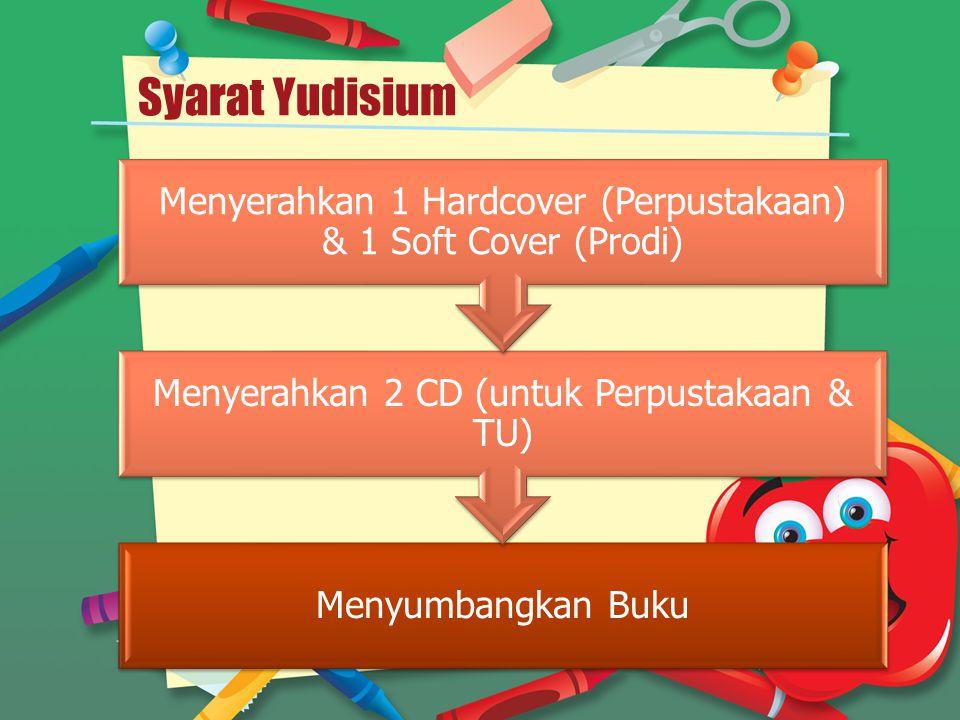 Syarat Yudisium Menyumbangkan Buku Menyerahkan 2 CD (untuk Perpustakaan & TU) Menyerahkan 1 Hardcover (Perpustakaan) & 1 Soft Cover (Prodi)