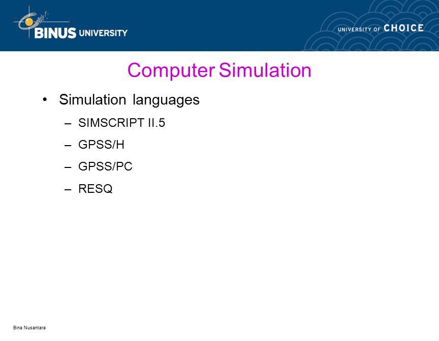 Bina Nusantara Computer Simulation Simulation languages –SIMSCRIPT II.5 –GPSS/H –GPSS/PC –RESQ
