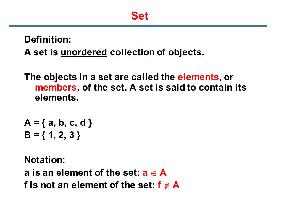 Set Definition: A set is unordered collection of objects. The objects in a set are called the elements, or members, of the set. A set is said to conta
