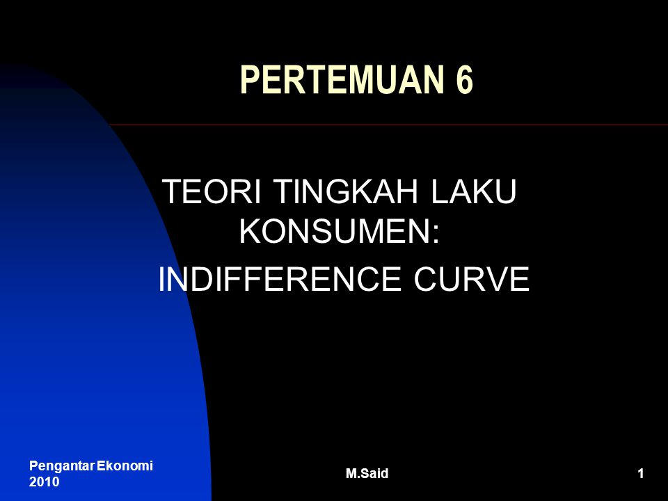 Pengantar Ekonomi 2010 M.Said12 AKIBAT PERUBAHAN HARGA ATAU PENDAPATAN