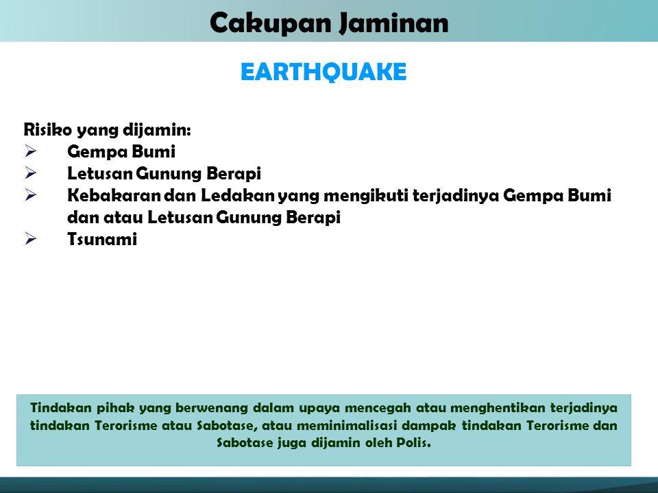 EARTHQUAKE Risiko yang dijamin:  Gempa Bumi  Letusan Gunung Berapi  Kebakaran dan Ledakan yang mengikuti terjadinya Gempa Bumi dan atau Letusan Gun