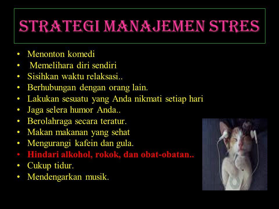 Strategi Manajemen Stres Menonton komedi Memelihara diri sendiri Sisihkan waktu relaksasi..