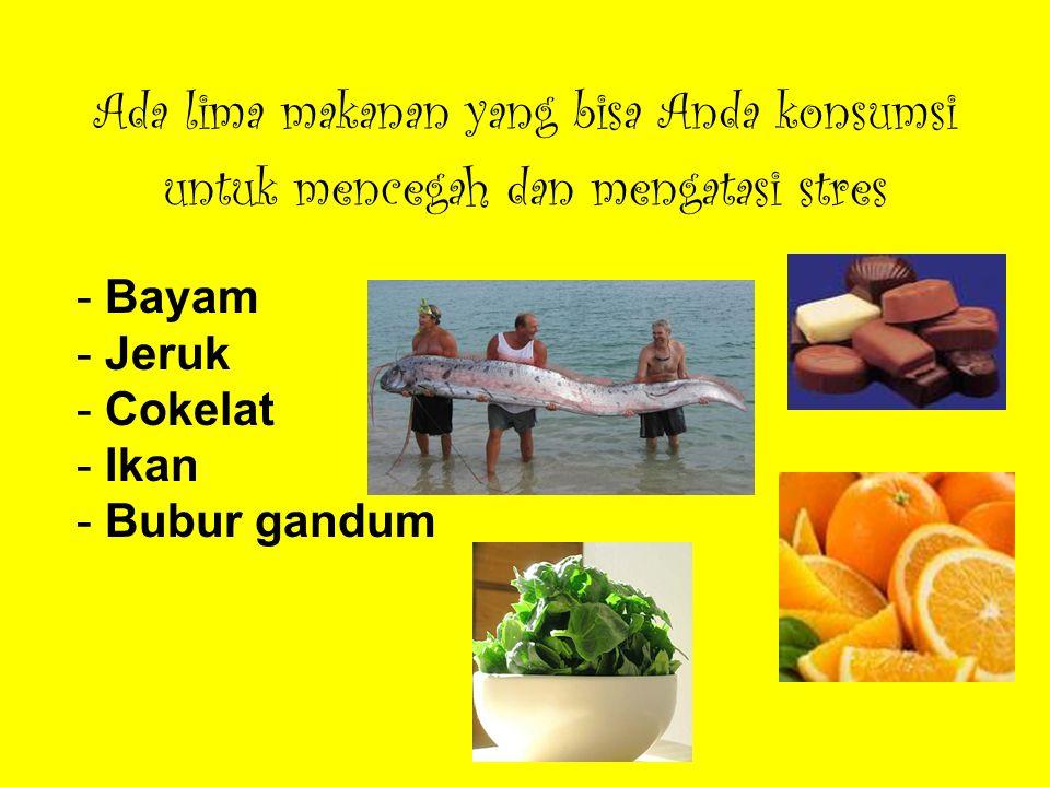 Ada lima makanan yang bisa Anda konsumsi untuk mencegah dan mengatasi stres - Bayam - Jeruk - Cokelat - Ikan - Bubur gandum