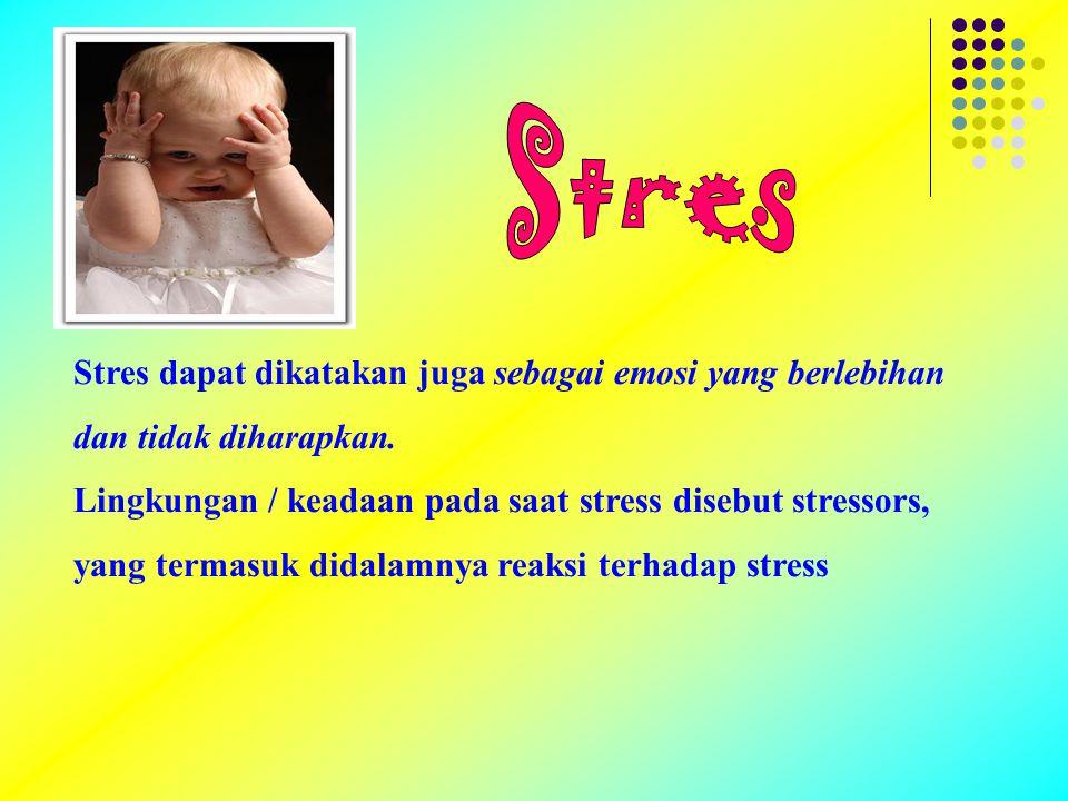 Stres dapat dikatakan juga sebagai emosi yang berlebihan dan tidak diharapkan.