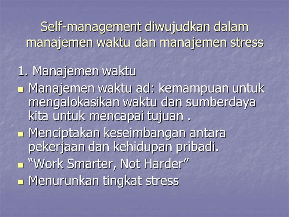 Self-management diwujudkan dalam manajemen waktu dan manajemen stress 1. Manajemen waktu Manajemen waktu ad: kemampuan untuk mengalokasikan waktu dan