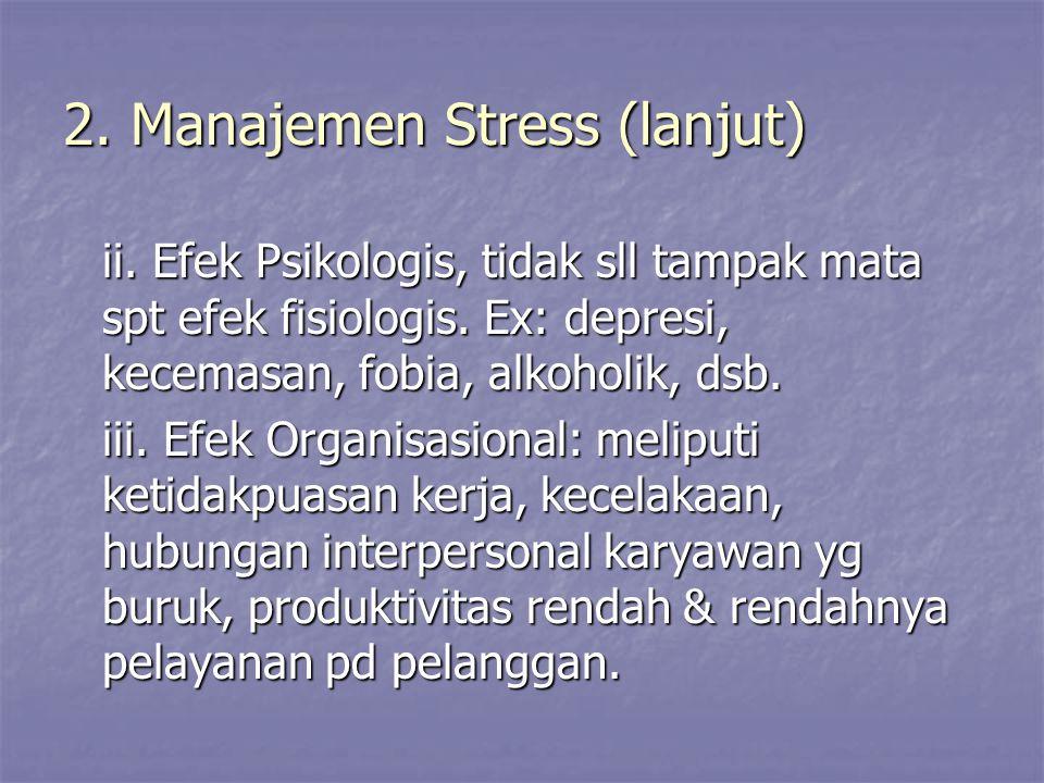 2.Manajemen Stress (lanjut) ii. Efek Psikologis, tidak sll tampak mata spt efek fisiologis.