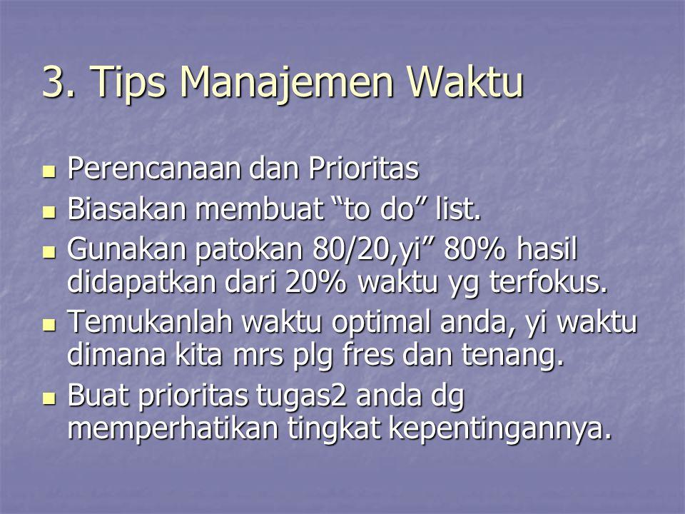 """3. Tips Manajemen Waktu Perencanaan dan Prioritas Perencanaan dan Prioritas Biasakan membuat """"to do"""" list. Biasakan membuat """"to do"""" list. Gunakan pato"""