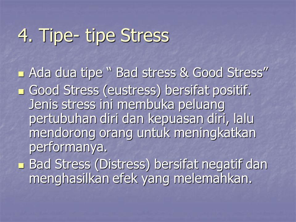 """4. Tipe- tipe Stress Ada dua tipe """" Bad stress & Good Stress"""" Ada dua tipe """" Bad stress & Good Stress"""" Good Stress (eustress) bersifat positif. Jenis"""