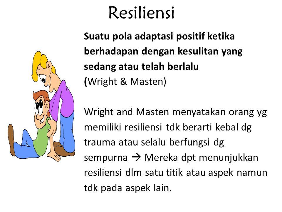 Resiliensi Suatu pola adaptasi positif ketika berhadapan dengan kesulitan yang sedang atau telah berlalu (Wright & Masten) Wright and Masten menyataka