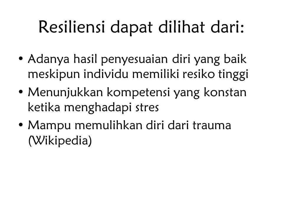 Resiliensi dapat dilihat dari: Adanya hasil penyesuaian diri yang baik meskipun individu memiliki resiko tinggi Menunjukkan kompetensi yang konstan ke