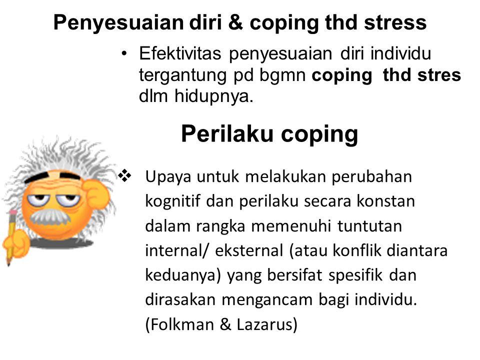  Segala upaya individu utk menyesuaikan diri thd tantangan dan tuntutan dari stres,  segala upaya penyesuaian yang dilakukan untuk mengurangi efek negatif dari stres (Red Cross: Community-based Psychological Support )