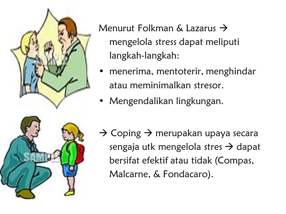 Menurut Folkman & Lazarus  mengelola stress dapat meliputi langkah-langkah: menerima, mentoterir, menghindar atau meminimalkan stresor. Mengendalikan
