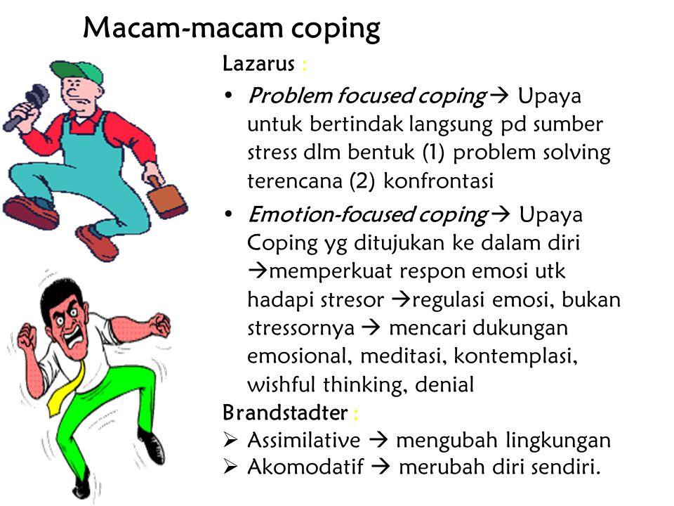 Lazarus : Problem focused coping  Upaya untuk bertindak langsung pd sumber stress dlm bentuk (1) problem solving terencana (2) konfrontasi Emotion-fo