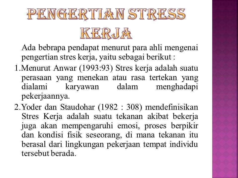 Ada bebrapa pendapat menurut para ahli mengenai pengertian stres kerja, yaitu sebagai berikut : 1.Menurut Anwar (1993:93) Stres kerja adalah suatu per
