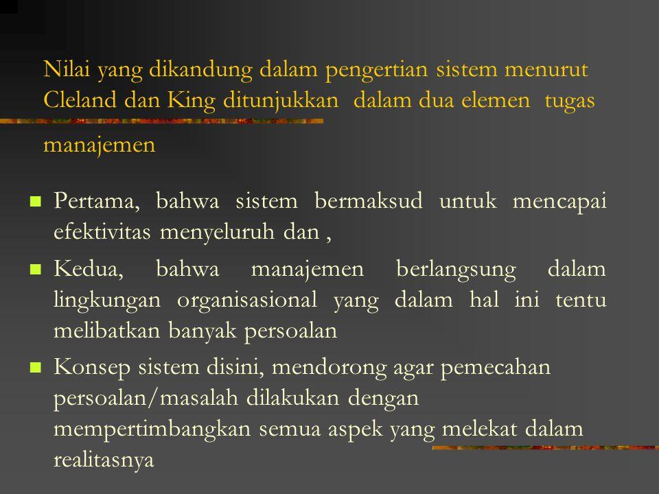 Nilai yang dikandung dalam pengertian sistem menurut Cleland dan King ditunjukkan dalam dua elemen tugas manajemen Pertama, bahwa sistem bermaksud unt