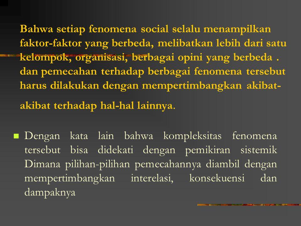 Bahwa setiap fenomena social selalu menampilkan faktor-faktor yang berbeda, melibatkan lebih dari satu kelompok, organisasi, berbagai opini yang berbe