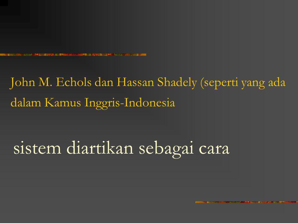 John M. Echols dan Hassan Shadely (seperti yang ada dalam Kamus Inggris-Indonesia sistem diartikan sebagai cara