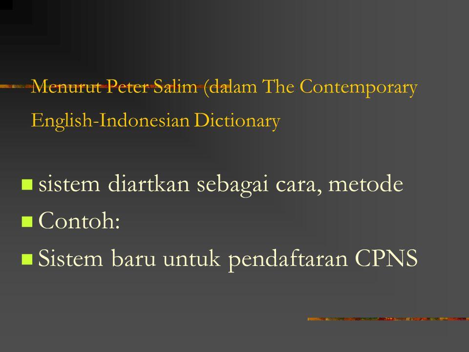 Menurut Peter Salim (dalam The Contemporary English-Indonesian Dictionary sistem diartkan sebagai cara, metode Contoh: Sistem baru untuk pendaftaran C