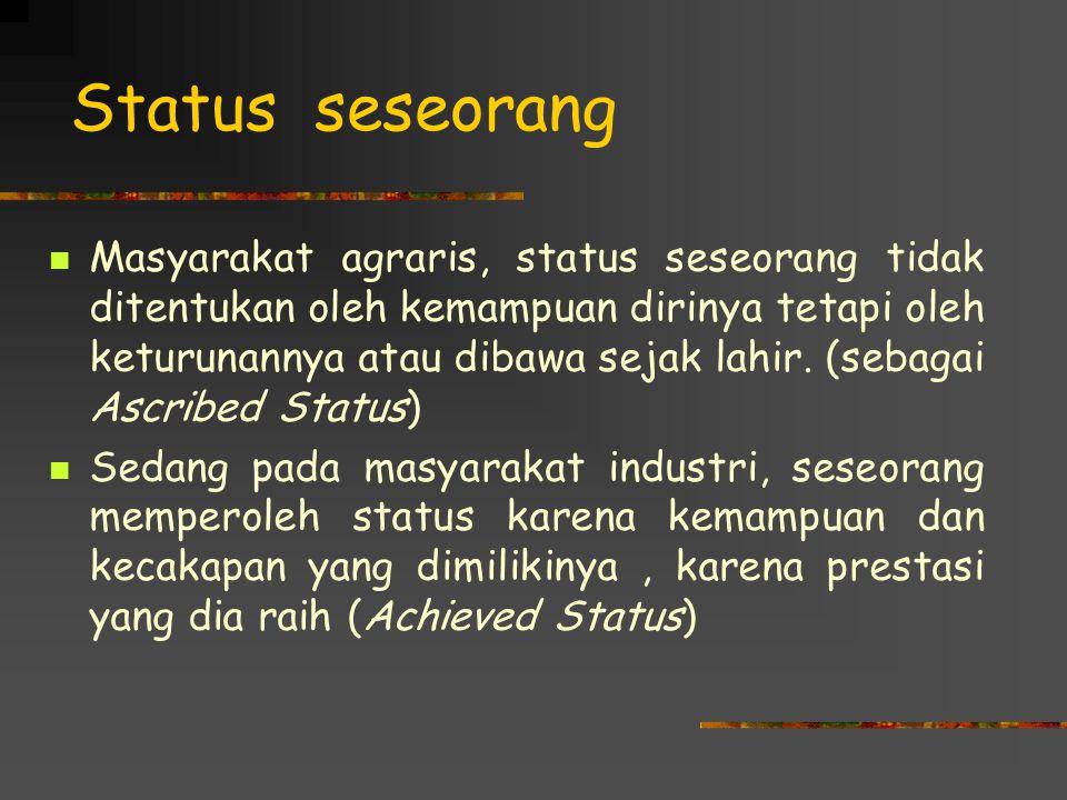 Status seseorang Masyarakat agraris, status seseorang tidak ditentukan oleh kemampuan dirinya tetapi oleh keturunannya atau dibawa sejak lahir. (sebag