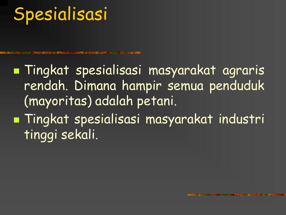 Spesialisasi Tingkat spesialisasi masyarakat agraris rendah.