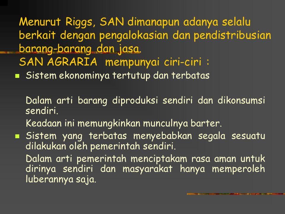 Menurut Riggs, SAN dimanapun adanya selalu berkait dengan pengalokasian dan pendistribusian barang-barang dan jasa.