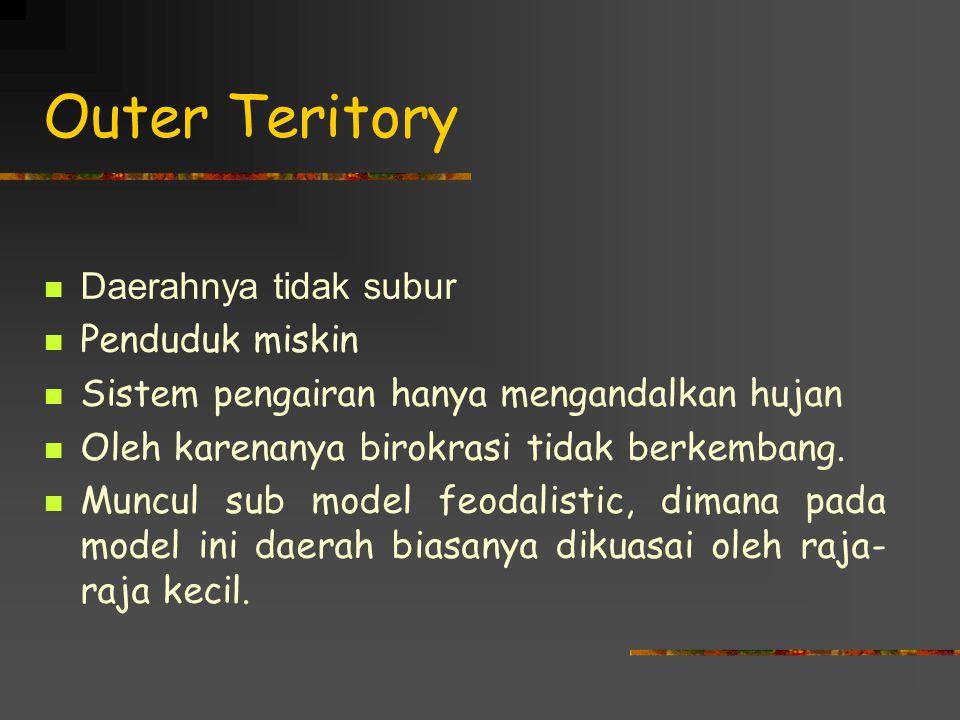 Outer Teritory Daerahnya tidak subur Penduduk miskin Sistem pengairan hanya mengandalkan hujan Oleh karenanya birokrasi tidak berkembang. Muncul sub m
