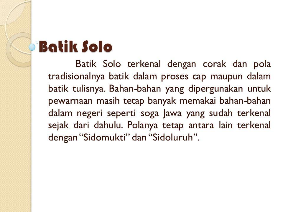 Batik adalah kesenian gambar di atas kain untuk pakaian yang menjadi salah satu kebudayaan keluarga raja-raja Indonesia zaman dulu.