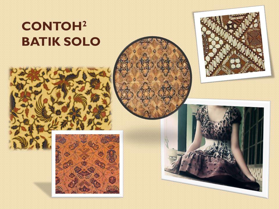 Batik Solo Batik Solo terkenal dengan corak dan pola tradisionalnya batik dalam proses cap maupun dalam batik tulisnya.