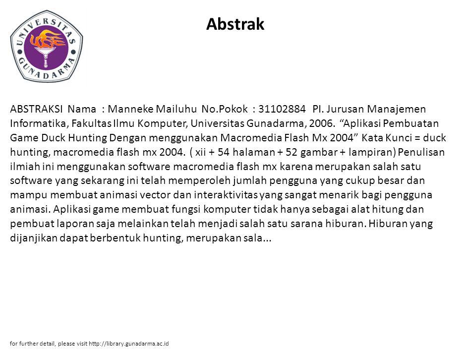 "Abstrak ABSTRAKSI Nama : Manneke Mailuhu No.Pokok : 31102884 PI. Jurusan Manajemen Informatika, Fakultas Ilmu Komputer, Universitas Gunadarma, 2006. """