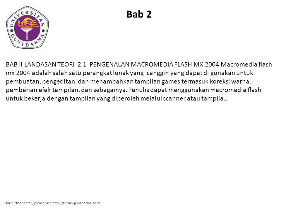 Bab 3 BAB III PEMBAHASAN 3.1 PEMBUATAN GAME Pada saat ingin membuat sebuah game dalam lembar kerja Macromedia Flash MX 2004, ada beberapa kriteria yang dibutuhkan dalam pengaturan terhadap lembar kerja yang nanti akan digunakan untuk membuat game pada sebuah file.