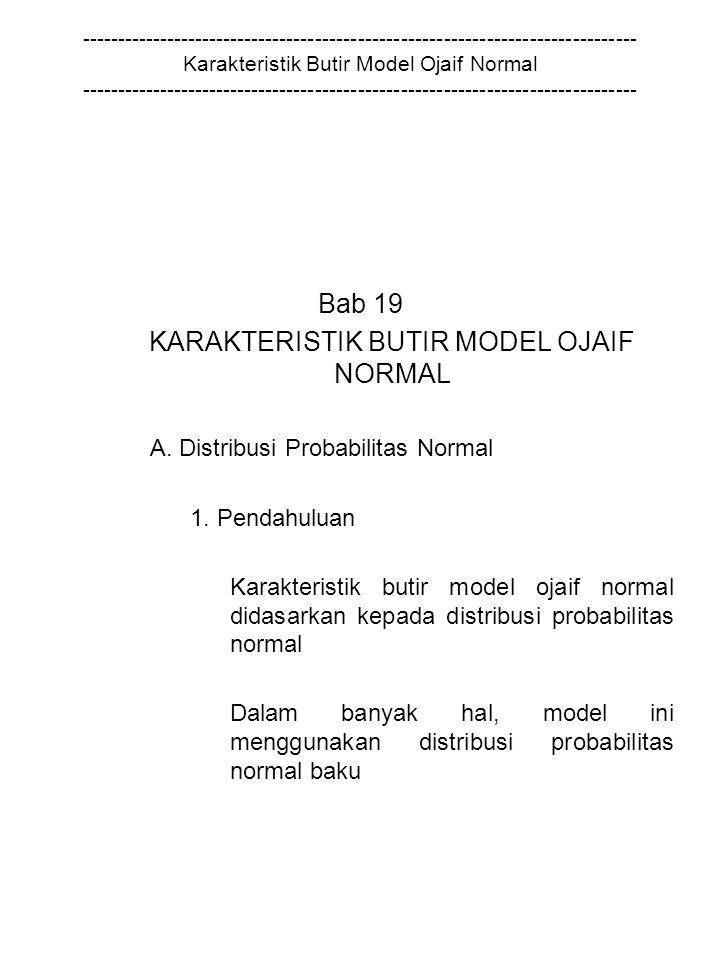 ------------------------------------------------------------------------------ Karakteristik Butir Model Ojaif Normal ------------------------------------------------------------------------------ Bab 19 KARAKTERISTIK BUTIR MODEL OJAIF NORMAL A.